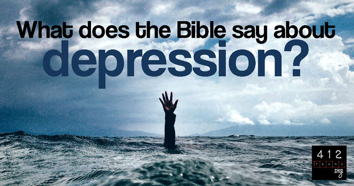 What does the Bible say about depression? | 412teens.org