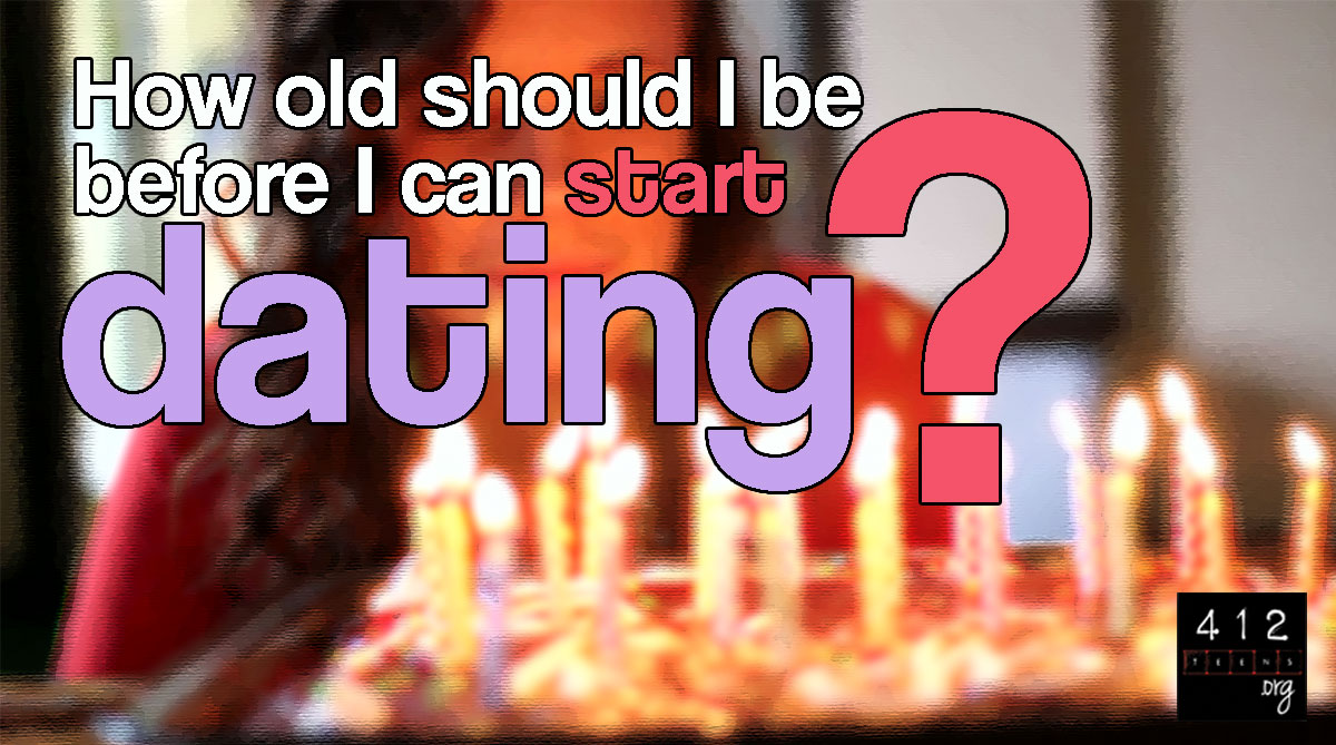How old should i be before i start dating