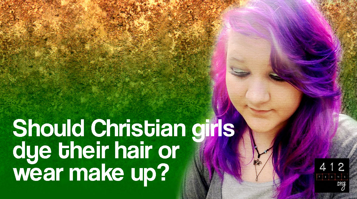 Should Christian girls wear make-up or dye their hair?  11teens.org