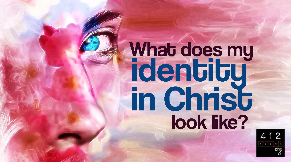 What is my Identity in Christ? | 412teens.org