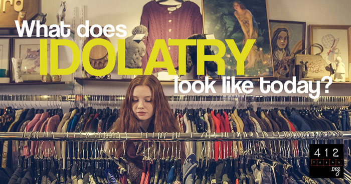 What is idolatry? | 412teens.org