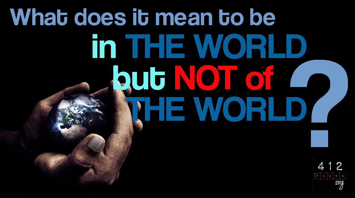What does it mean to be 'in the world, but not of the world