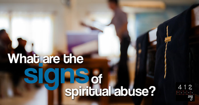 What are some signs of spiritual abuse? | 412teens org