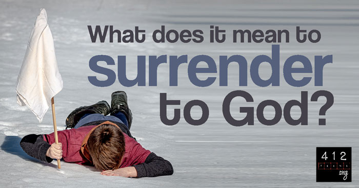 What does it mean to surrender to God? | 412teens org
